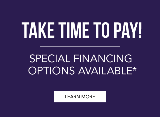 Take Time to Pay! Special Financing Options Available*