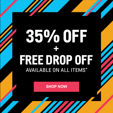 Save 35% off + Free Drop Off*