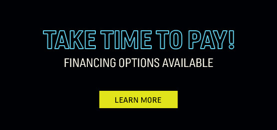 Take Time to Pay! Financing Options Available