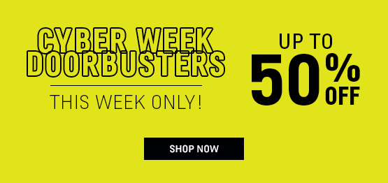 This Week Only! | Cyber Week Doorbusters | Save Up to 50% Off
