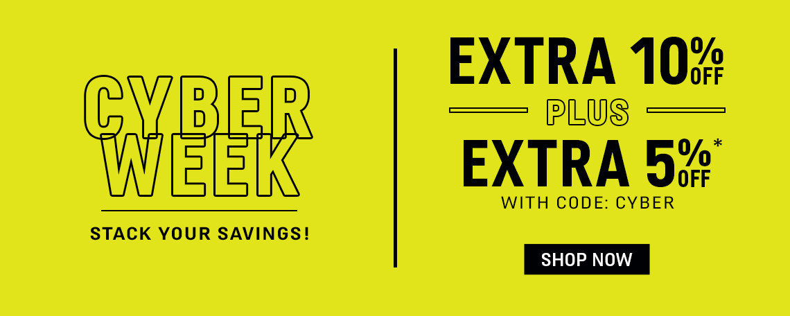 Cyber Week Stack Your Savings | Extra 10% off + Extra 5% Off* with code: CYBER