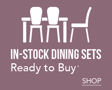 IN-STOCK DINING SETS | Ready to Buy