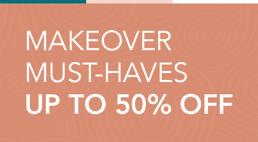 Makeover Must-Haves up to 50% off