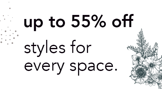 Up to 55% off | Inspiring Styles for Every Space
