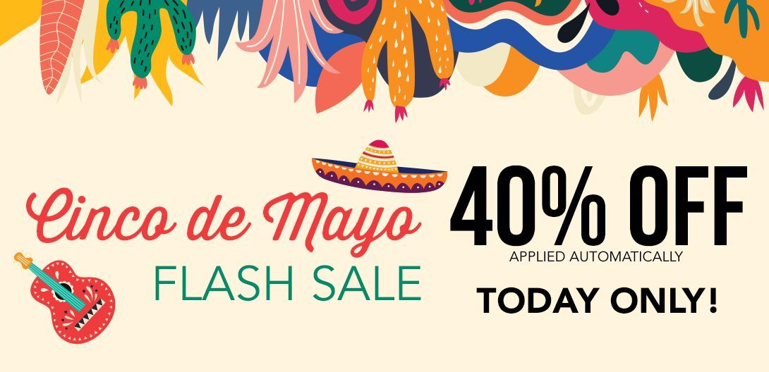 TODAY ONLY | 40% off | Cinco de Mayo Flash Sale