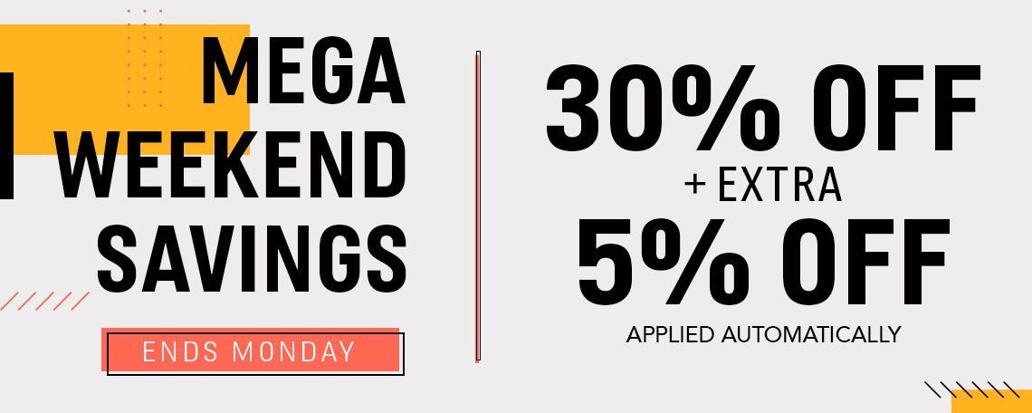 Ends Monday | MEGA Weekend Savings | 30% Off + EXTRA 5% off applied automatically