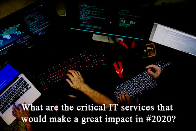 What are the critical IT services that would make a great impact in #2020?