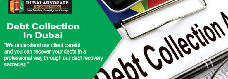 DEBT COLLECTION DUBAI – DEBT RECOVERY DUBAI – DUBAI ADVOCATE