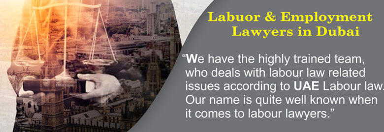 LABOUR and EMPLOYMENT LAWYERS IN DUBAI UAE LABOUR LAW UAE