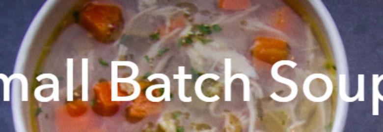 Small Batch Soups