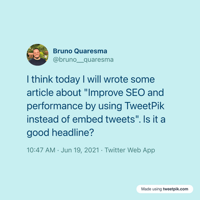 """I think today I will wrote some article about """"Improve SEO and performance by using TweetPik instead of embed tweets"""". Is it a good headline?"""
