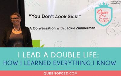 I lead a double life: How I learned everything I know