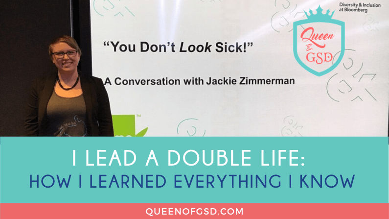 I lead a double life: How I learned everything I know