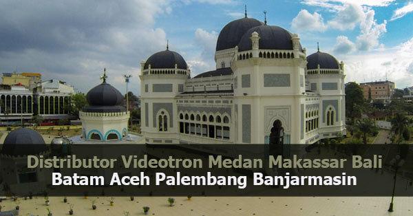 Distributor Videotron Medan Makassar Bali Batam Aceh Palembang Banjarmasin