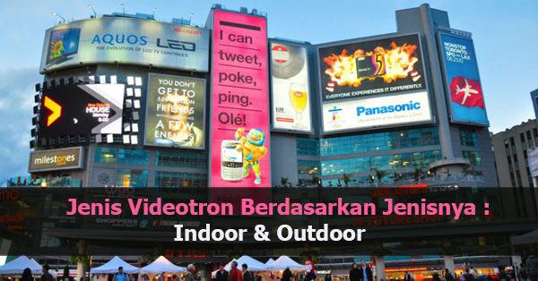 Jenis Videotron Berdasarkan Jenisnya Indoor & Outdoor