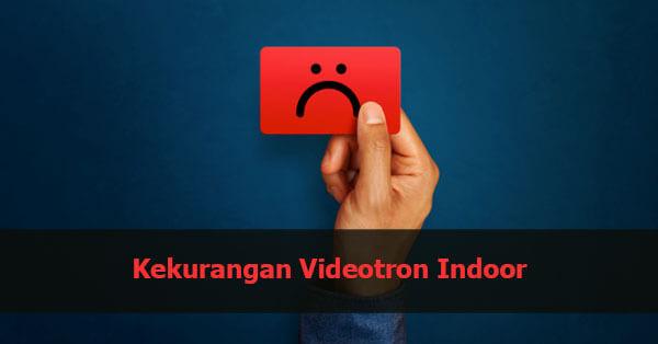 kekurangan videotron indoor