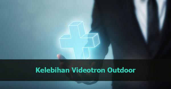 kelebihan videotron outdoor