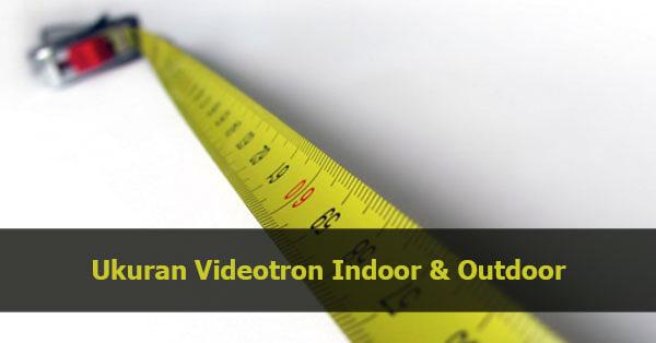 ukuran videotron indoor outdoor