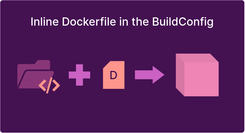 Explicit Dockerfile in a BuildConfig
