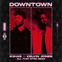 Downtown (All That MTRS Remix) -  R3HAB & Kelvin Jones