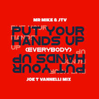 Put Your Hands Up! (Everybody) [Joe T Vannelli Mix] -  Mr Mike & JTV