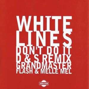 White Lines (Don't Do It) (D & S Remix) -  Grandmaster Flash, Melle Mel, D & S