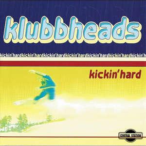 Kickin' Hard  -  Klubbheads