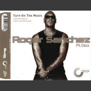 Turn On The Music  -  Roger Sanchez feat. GTO
