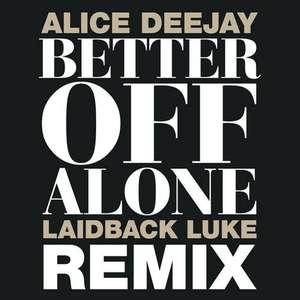 Better Off Alone (Laidback Luke Remix)  -  Alice Deejay