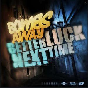 Better Luck Next Time  -  Bombs Away