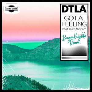 Got a Feeling (BoogieKnights Remix) -  DTLA feat Luke Antony