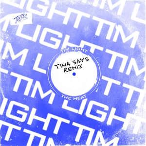 The Heat (Tina Says Remix)  -  Tim Light