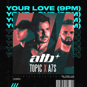 Your Love (9 PM)  -  ATB x Topic x A7S