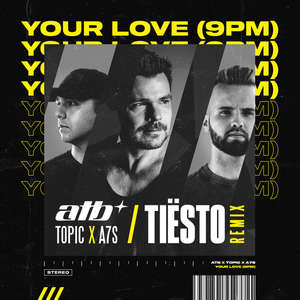 Your Love (9 PM) [Tiesto Remix] -  ATB x Topic x A7S