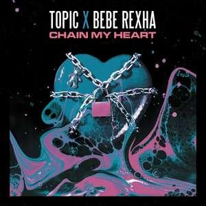 Chain My Heart -  Topic x Bebe Rexha