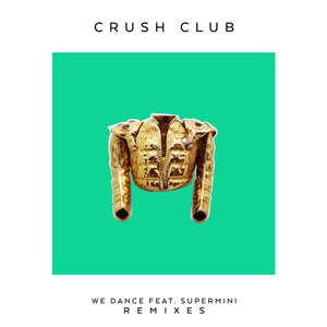 We Dance (feat. Supermini) [Remixes]  -  Crush Club feat. Supermini