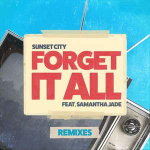 Forget It All (feat. Samantha Jade) [Remixes] -  Sunset City feat. Samantha Jade