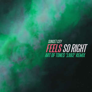 Feels so Right (Art of Tones '1982' Extended Remix) -  Sunset City