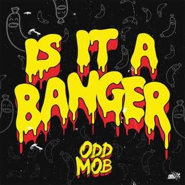Is It A Banger? -  Odd Mob