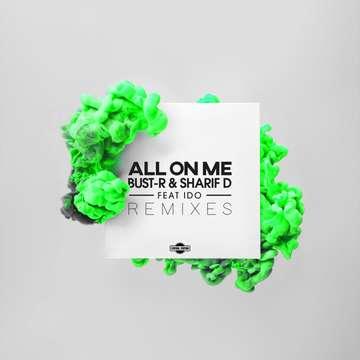 All On Me (Remixes)  -  Bust R, Sharif D feat. iDo