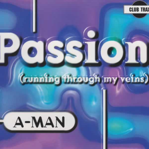 Passion (Running Through My Veins)  -  A-Man