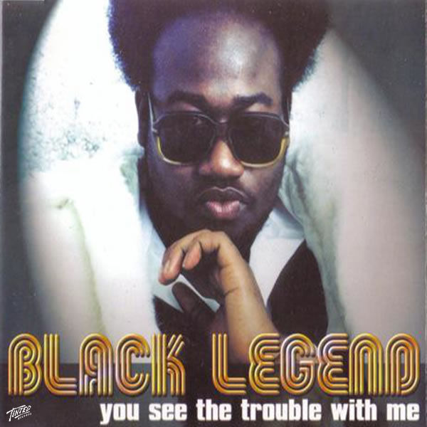 You See The Trouble With Me -  Black Legend