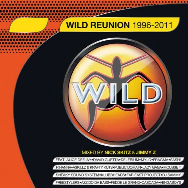 Wild Reunion 1996 - 2011  -  Mixed by Jimmy Z and Nick Skitz