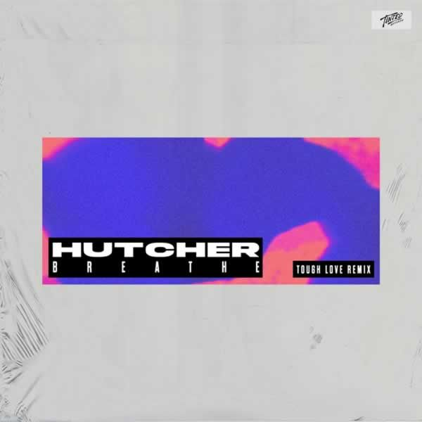 Breathe (Tough Love Remix)  -  Hutcher