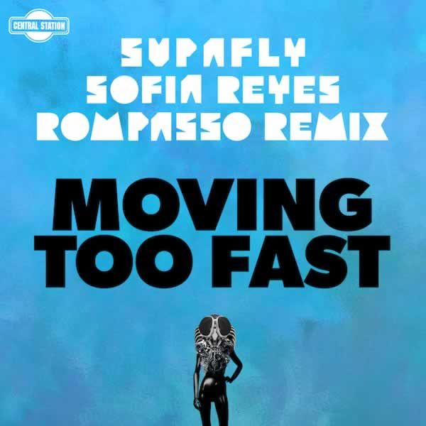 Moving Too Fast (Rompasso Remix)  -  Supafly, Rompasso feat. Sofia Reyes