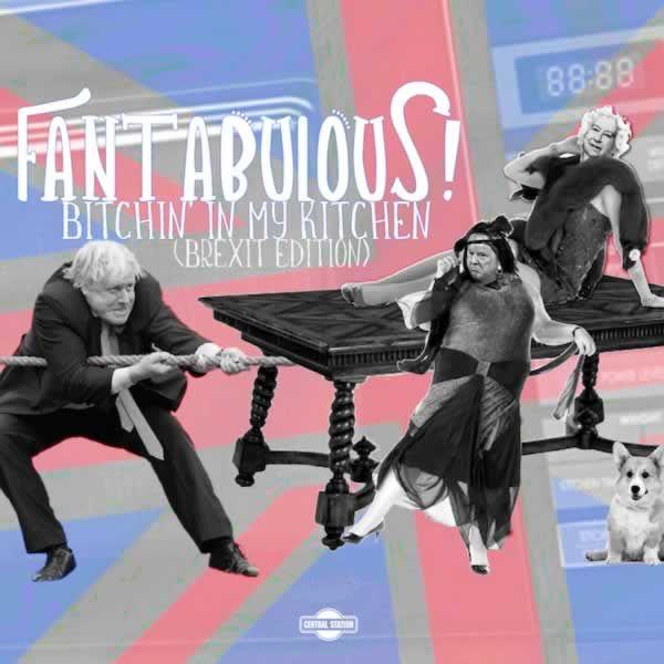 Bitchin' In My Kitchen (Brexit Edition) -  Fantabulous