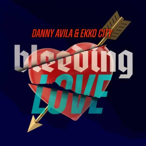 Bleeding Love -  Danny Avila, Ekko City