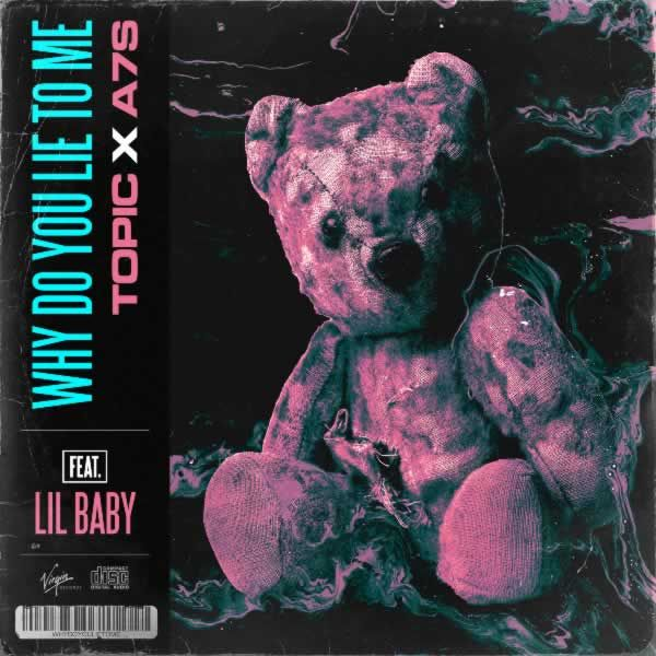 Why Do You Lie To Me -  Topic, A7S feat. Lil Baby