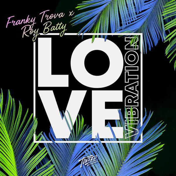 Love Vibration  -  Franky Trova & Roy Batty