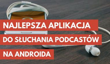 Najlepsza aplikacja do słuchania podcastów na Androida